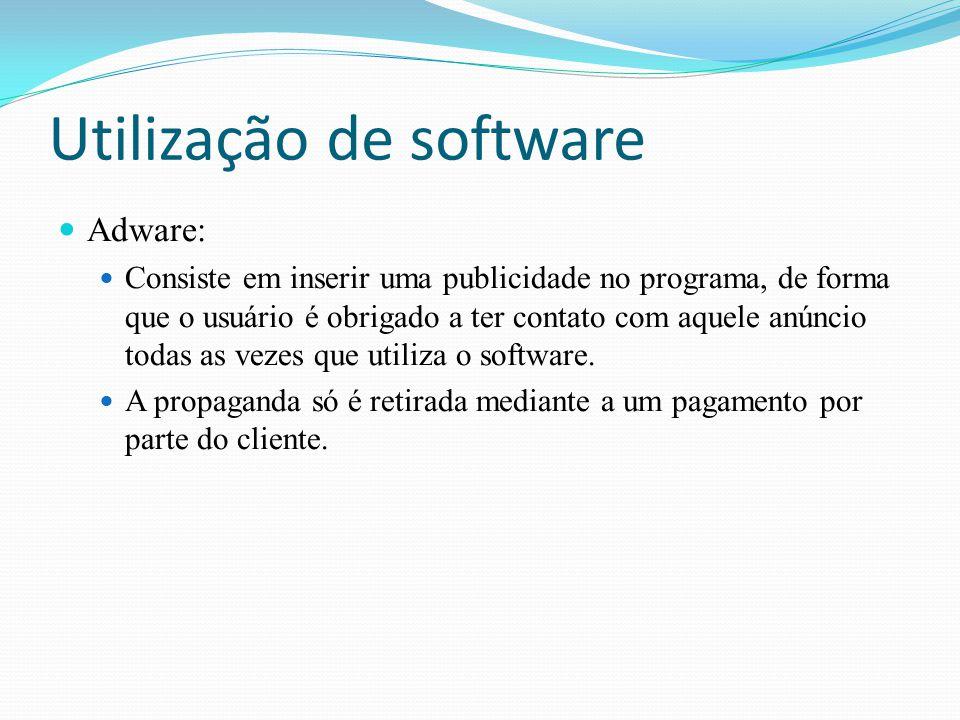Utilização de software Adware: Consiste em inserir uma publicidade no programa, de forma que o usuário é obrigado a ter contato com aquele anúncio tod