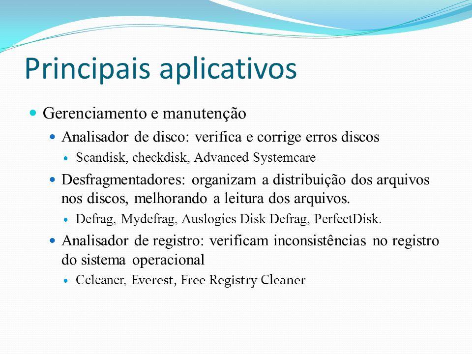 Principais aplicativos Gerenciamento e manutenção Analisador de disco: verifica e corrige erros discos Scandisk, checkdisk, Advanced Systemcare Desfra