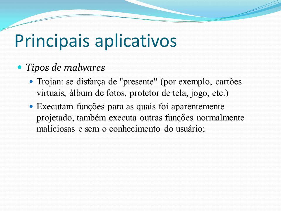 Principais aplicativos Tipos de malwares Trojan: se disfarça de