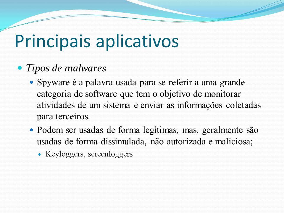 Principais aplicativos Tipos de malwares Spyware é a palavra usada para se referir a uma grande categoria de software que tem o objetivo de monitorar