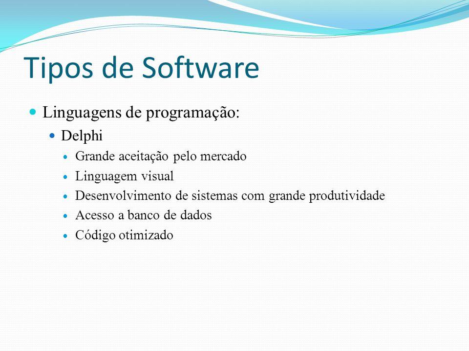 Tipos de Software Linguagens de programação: Java Criada para superar os defeitos e limitações da linguagem C Inicialmente foi criada para criar aplicações para internet e pequenos dispositivos Programas confiáveis Independente de sistema operacional/hardware Segura Paralelismo