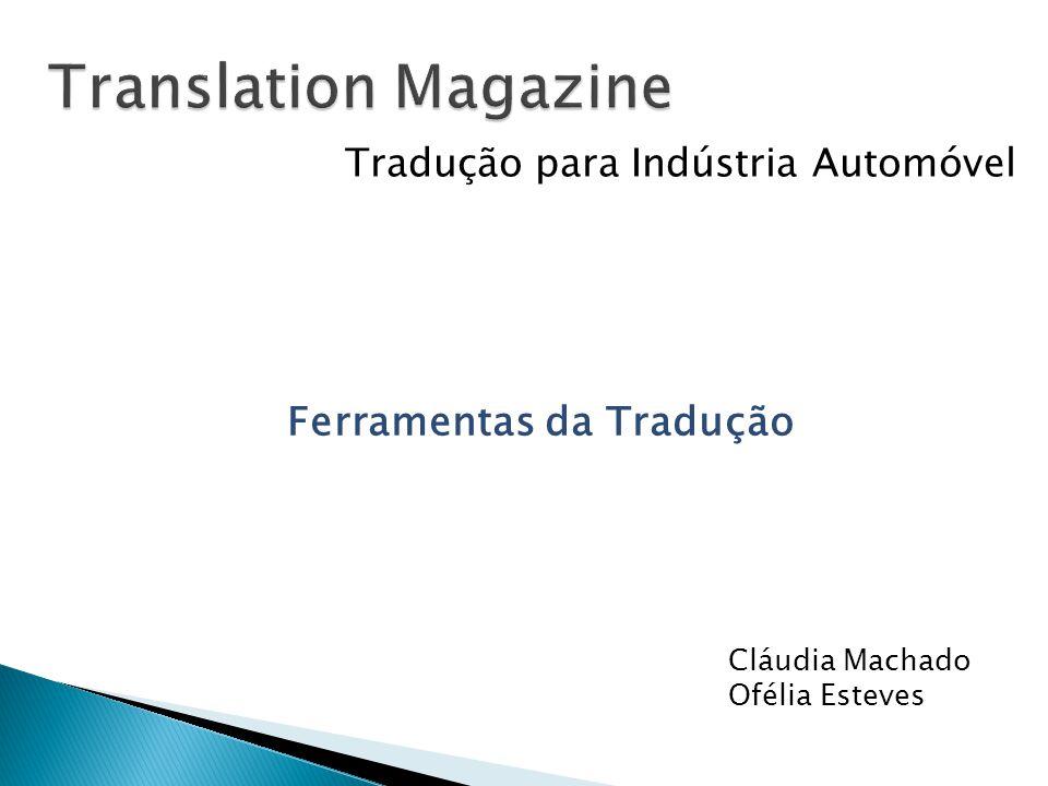 Translation Magazine Tradução para Indústria Automóvel Ferramentas da Tradução Cláudia Machado Ofélia Esteves