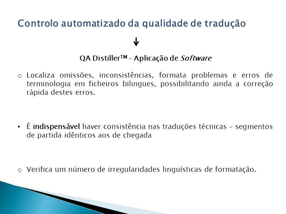 Controlo automatizado da qualidade de tradução QA Distiller TM – Aplicação de Software o Localiza omissões, inconsistências, formata problemas e erros de terminologia em ficheiros bilingues, possibilitando ainda a correção rápida destes erros.