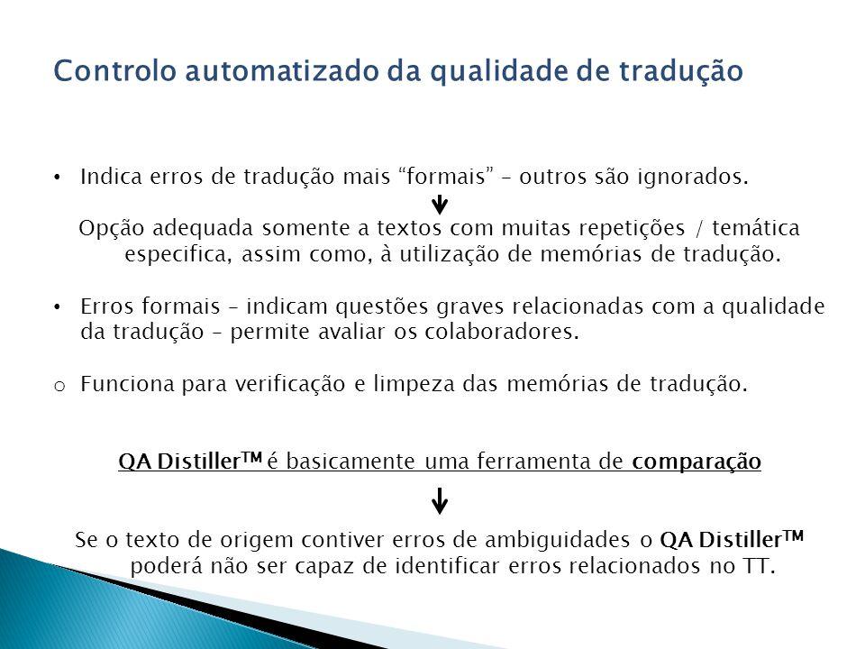 Controlo automatizado da qualidade de tradução Indica erros de tradução mais formais – outros são ignorados. Opção adequada somente a textos com muita