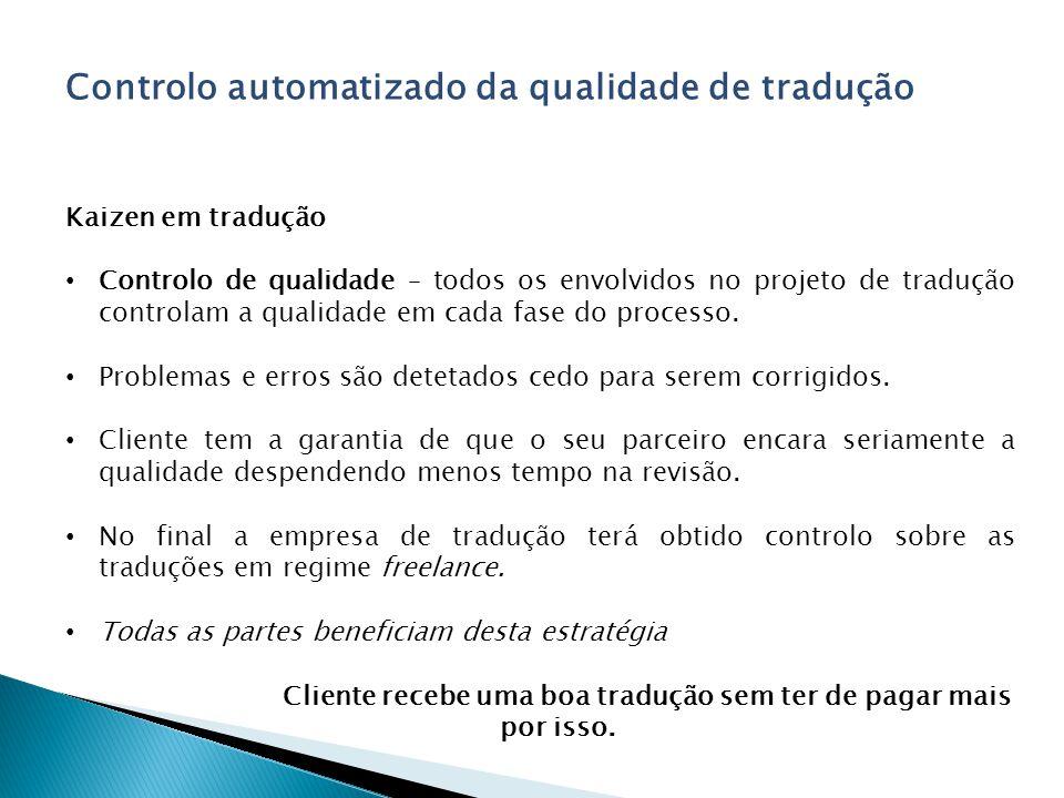 Controlo automatizado da qualidade de tradução Kaizen em tradução Controlo de qualidade – todos os envolvidos no projeto de tradução controlam a qualidade em cada fase do processo.
