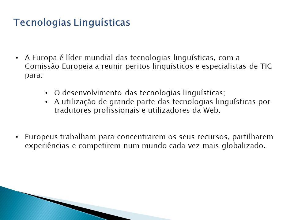 Tecnologias Linguísticas A Europa é líder mundial das tecnologias linguísticas, com a Comissão Europeia a reunir peritos linguísticos e especialistas de TIC para: O desenvolvimento das tecnologias linguísticas; A utilização de grande parte das tecnologias linguísticas por tradutores profissionais e utilizadores da Web.
