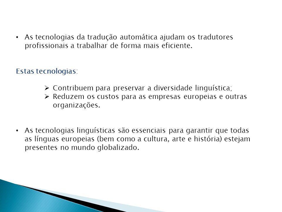 As tecnologias da tradução automática ajudam os tradutores profissionais a trabalhar de forma mais eficiente. Estas tecnologias: Contribuem para prese