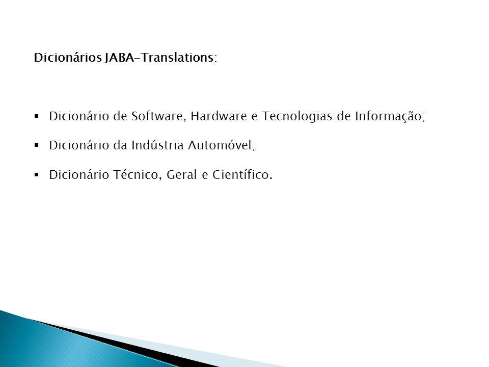 Dicionários JABA-Translations: Dicionário de Software, Hardware e Tecnologias de Informação; Dicionário da Indústria Automóvel; Dicionário Técnico, Geral e Científico.