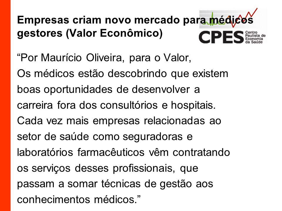 Empresas criam novo mercado para médicos gestores (Valor Econômico) Por Maurício Oliveira, para o Valor, Os médicos estão descobrindo que existem boas