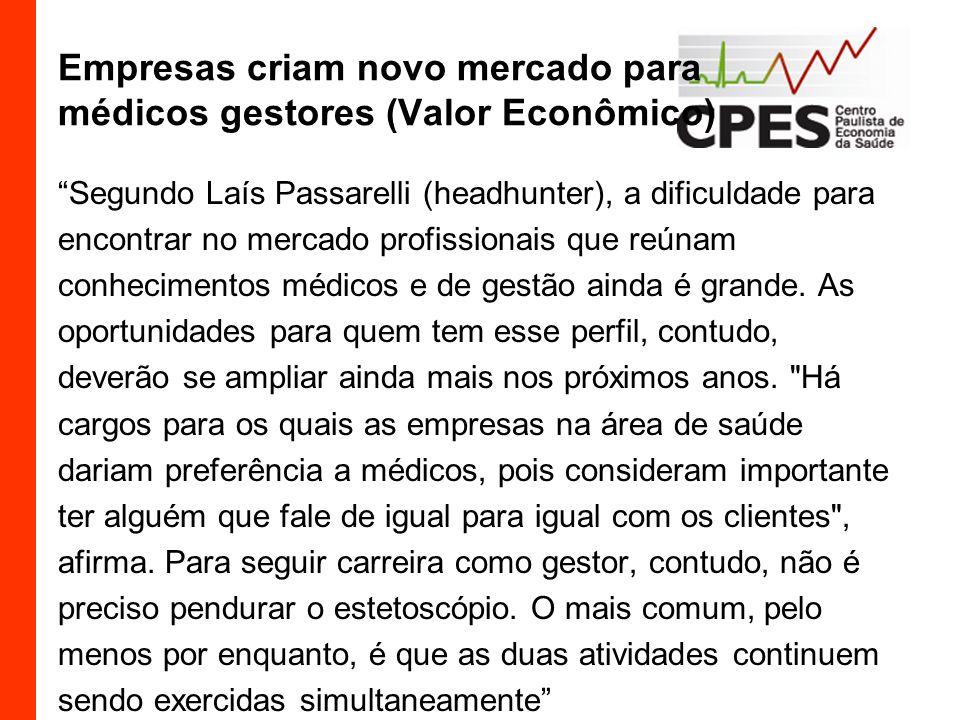 Empresas criam novo mercado para médicos gestores (Valor Econômico) Segundo Laís Passarelli (headhunter), a dificuldade para encontrar no mercado prof
