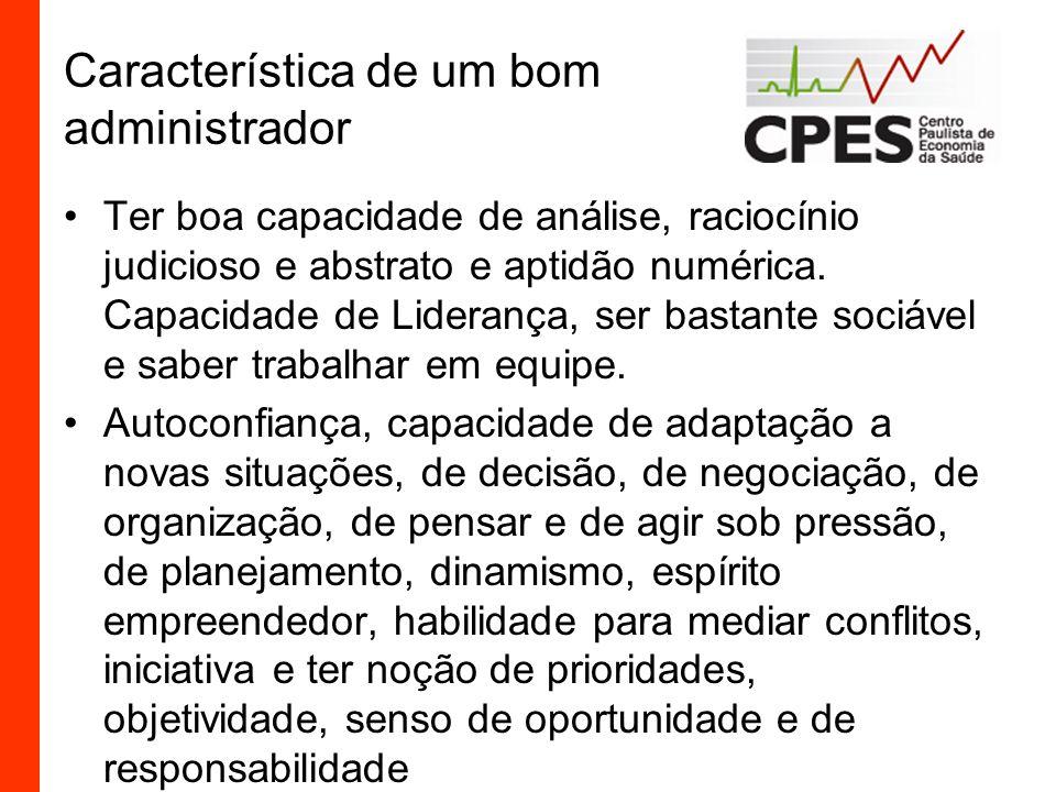 Característica de um bom administrador Ter boa capacidade de análise, raciocínio judicioso e abstrato e aptidão numérica.