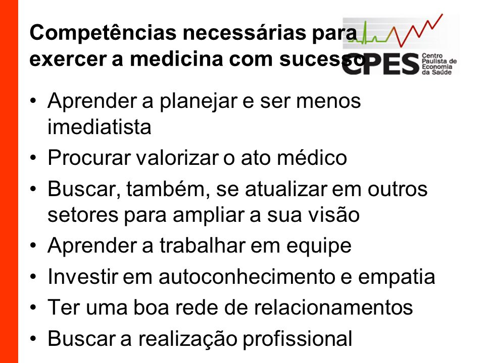 Competências necessárias para exercer a medicina com sucesso Aprender a planejar e ser menos imediatista Procurar valorizar o ato médico Buscar, també