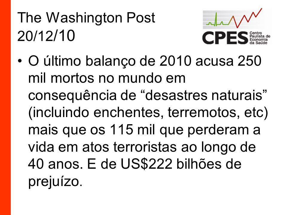 The Washington Post 20/12 /10 O último balanço de 2010 acusa 250 mil mortos no mundo em consequência de desastres naturais (incluindo enchentes, terremotos, etc) mais que os 115 mil que perderam a vida em atos terroristas ao longo de 40 anos.