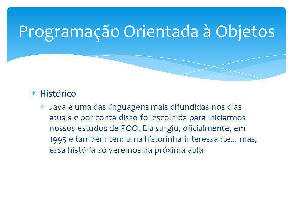Histórico Java é uma das linguagens mais difundidas nos dias atuais e por conta disso foi escolhida para iniciarmos nossos estudos de POO. Ela surgiu,