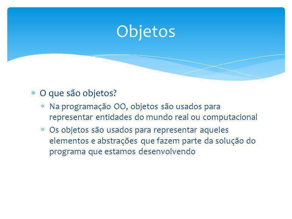 O que são objetos? Na programação OO, objetos são usados para representar entidades do mundo real ou computacional Os objetos são usados para represen