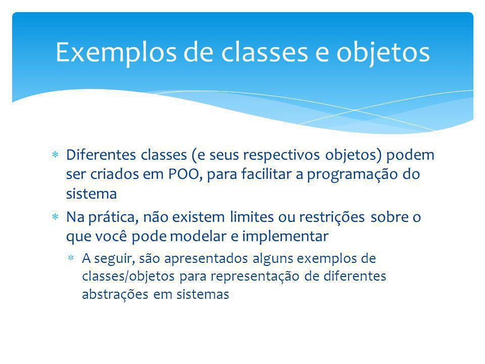 Diferentes classes (e seus respectivos objetos) podem ser criados em POO, para facilitar a programação do sistema Na prática, não existem limites ou r