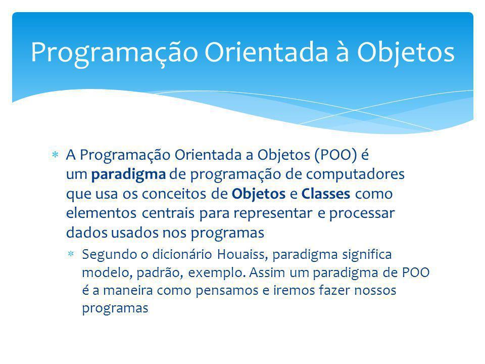 A Programação Orientada a Objetos (POO) é um paradigma de programação de computadores que usa os conceitos de Objetos e Classes como elementos centrai