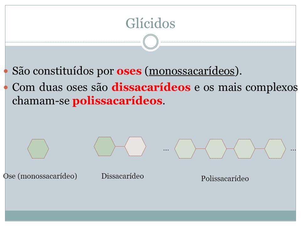 Glícidos São constituídos por oses (monossacarídeos). Com duas oses são dissacarídeos e os mais complexos chamam-se polissacarídeos. Ose (monossacaríd