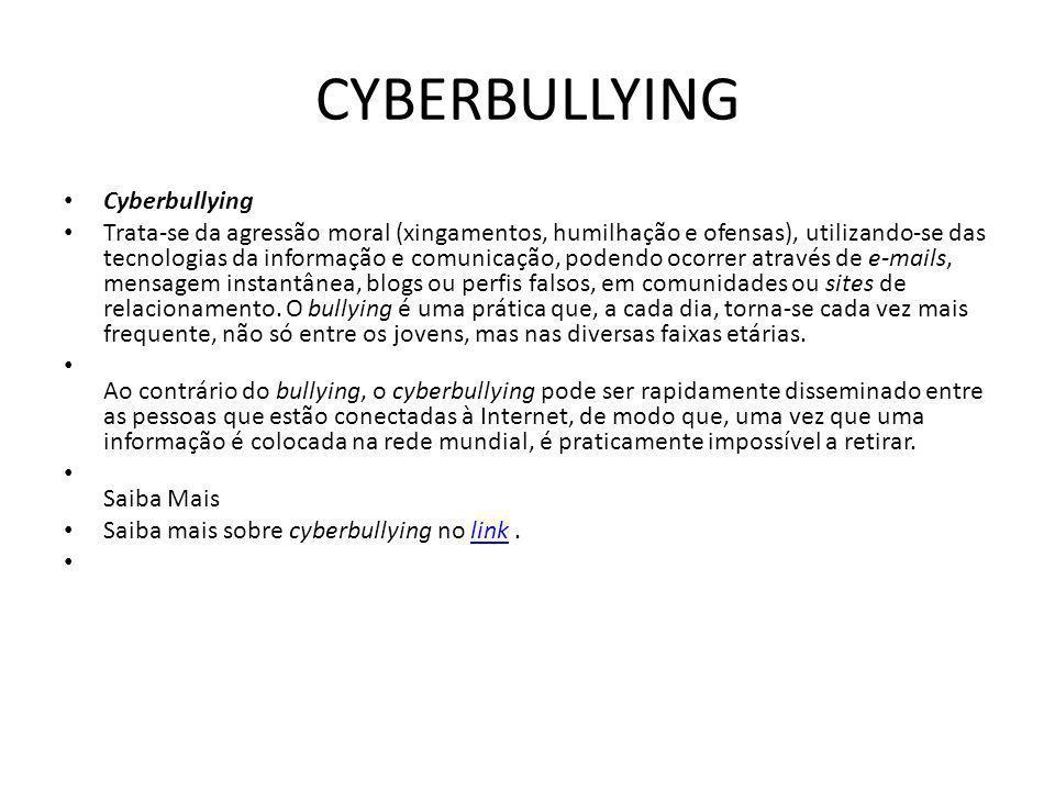CYBERBULLYING Cyberbullying Trata-se da agressão moral (xingamentos, humilhação e ofensas), utilizando-se das tecnologias da informação e comunicação,
