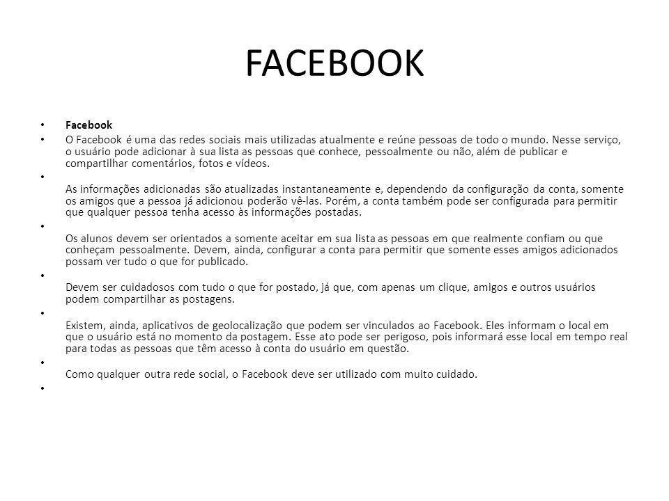 FACEBOOK Facebook O Facebook é uma das redes sociais mais utilizadas atualmente e reúne pessoas de todo o mundo. Nesse serviço, o usuário pode adicion