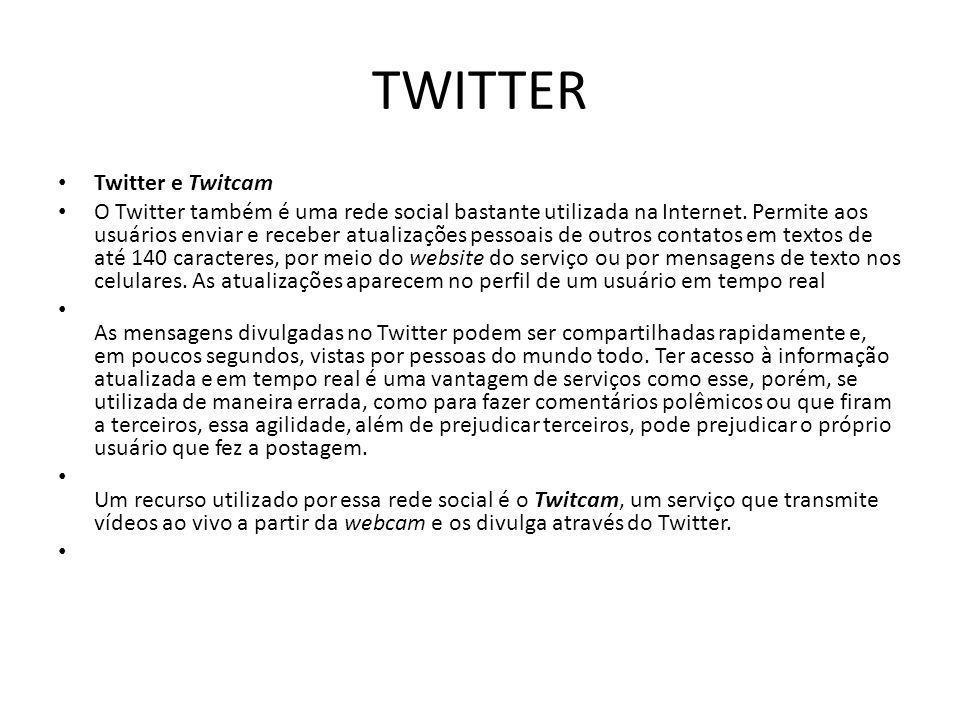 TWITTER Twitter e Twitcam O Twitter também é uma rede social bastante utilizada na Internet. Permite aos usuários enviar e receber atualizações pessoa