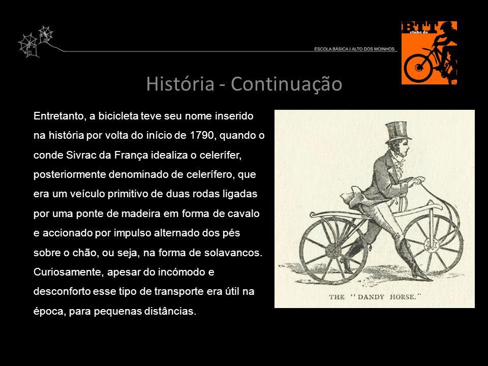 História - Continuação Entretanto, a bicicleta teve seu nome inserido na história por volta do início de 1790, quando o conde Sivrac da França idealiz