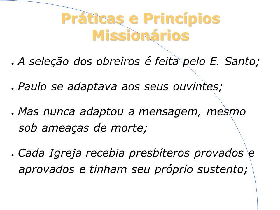 Práticas e Princípios Missionários A seleção dos obreiros é feita pelo E. Santo; Paulo se adaptava aos seus ouvintes; Mas nunca adaptou a mensagem, me
