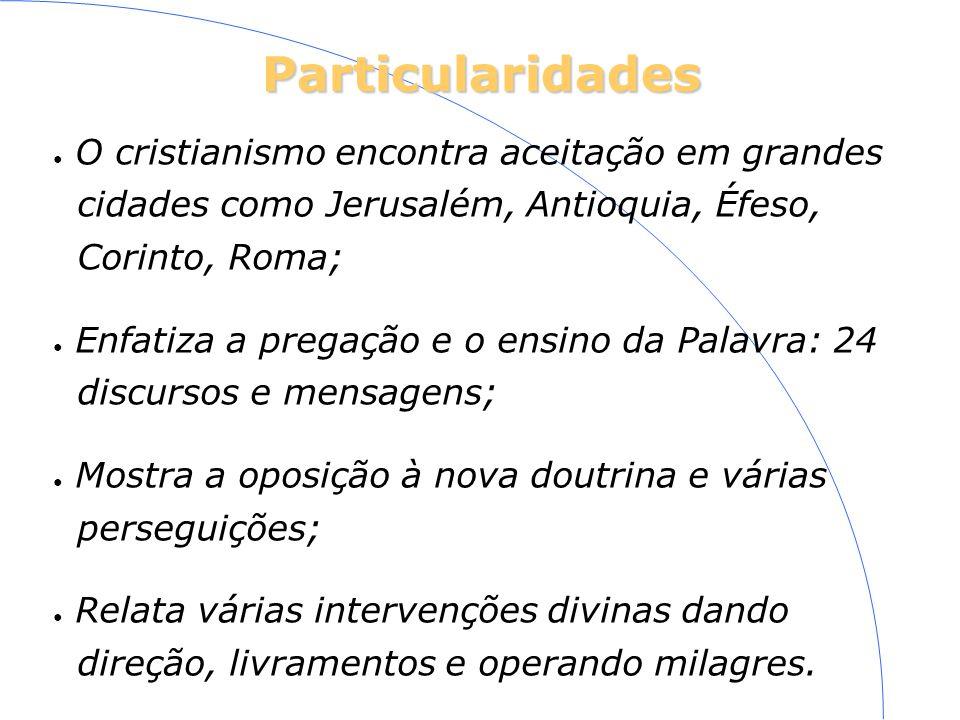 Particularidades O cristianismo encontra aceitação em grandes cidades como Jerusalém, Antioquia, Éfeso, Corinto, Roma; Enfatiza a pregação e o ensino