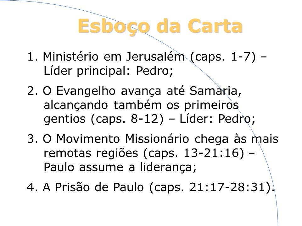 Esboço da Carta 1. Ministério em Jerusalém (caps. 1-7) – Líder principal: Pedro; 2. O Evangelho avança até Samaria, alcançando também os primeiros gen