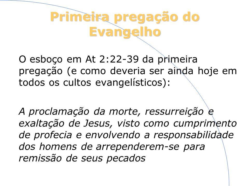 Primeira pregação do Evangelho O esboço em At 2:22-39 da primeira pregação (e como deveria ser ainda hoje em todos os cultos evangelísticos): A procla
