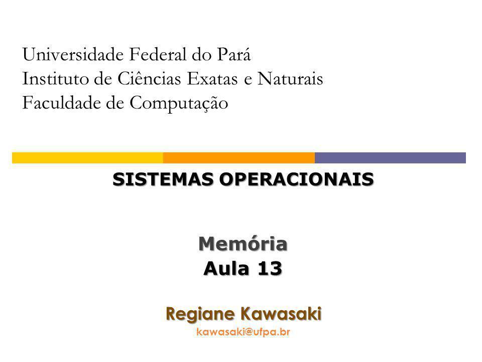 Universidade Federal do Pará Instituto de Ciências Exatas e Naturais Faculdade de Computação SISTEMAS OPERACIONAIS Memória Aula 13 Regiane Kawasaki kawasaki@ufpa.br