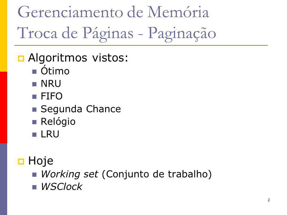 2 Gerenciamento de Memória Troca de Páginas - Paginação Algoritmos vistos: Ótimo NRU FIFO Segunda Chance Relógio LRU Hoje Working set (Conjunto de trabalho) WSClock