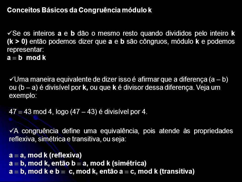Conceitos Básicos da Congruência módulo k Se os inteiros a e b dão o mesmo resto quando divididos pelo inteiro k (k > 0) então podemos dizer que a e b