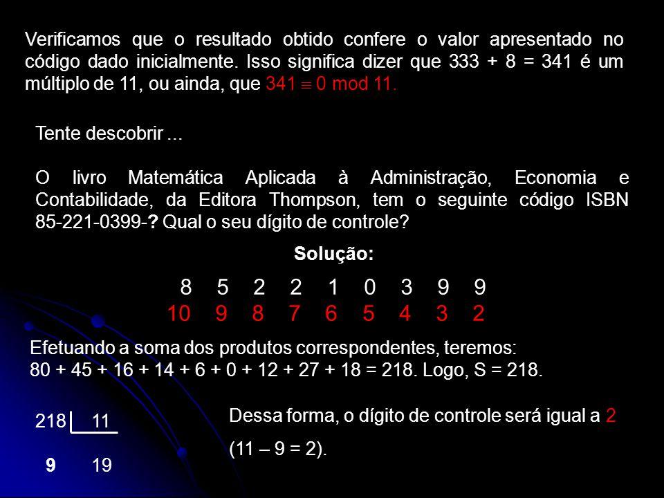 Verificamos que o resultado obtido confere o valor apresentado no código dado inicialmente. Isso significa dizer que 333 + 8 = 341 é um múltiplo de 11