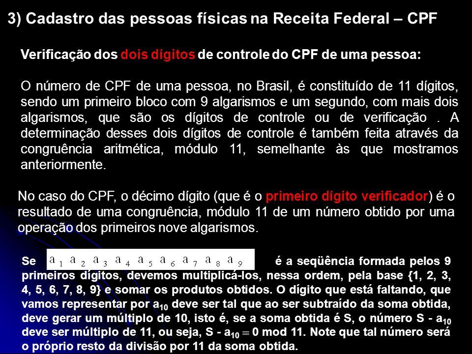 3) Cadastro das pessoas físicas na Receita Federal – CPF Verificação dos dois dígitos de controle do CPF de uma pessoa: O número de CPF de uma pessoa,
