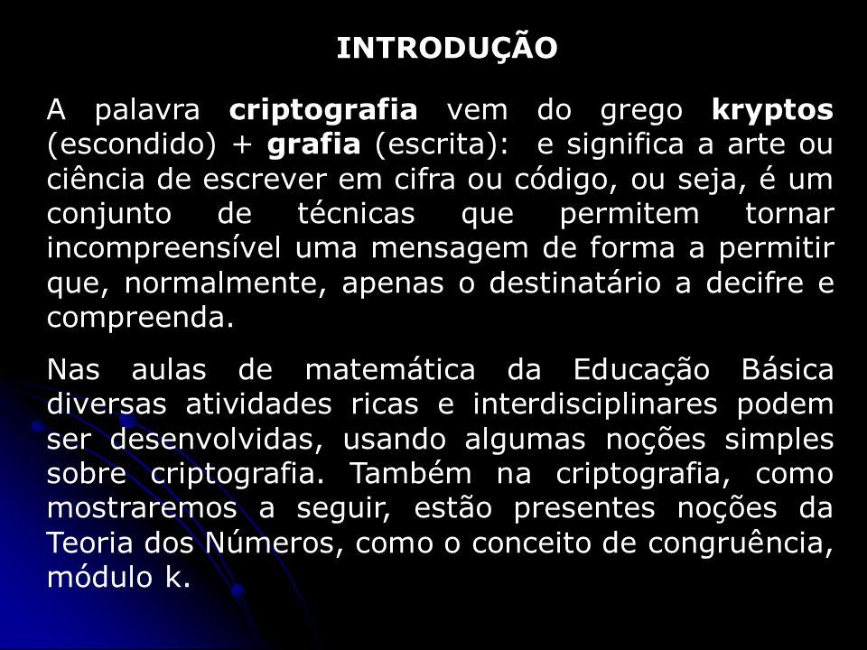 A palavra criptografia vem do grego kryptos (escondido) + grafia (escrita): e significa a arte ou ciência de escrever em cifra ou código, ou seja, é u