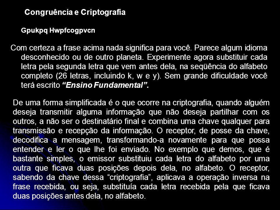 Congruência e Criptografia Gpukpq Hwpfcogpvcn Com certeza a frase acima nada significa para você. Parece algum idioma desconhecido ou de outro planeta
