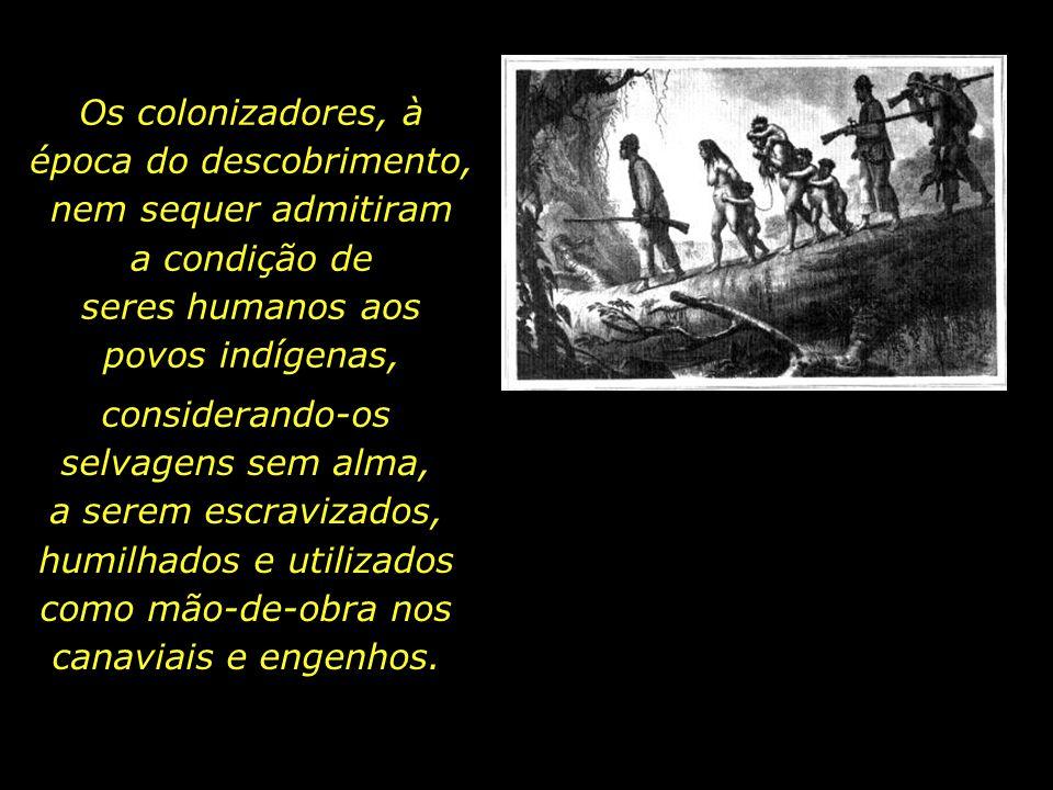 holdemqueen@hotmail.com Os indígenas perguntaram-lhes com o olhar o que ali faziam, o que queriam. Os invasores não se deram ao trabalho de responder.