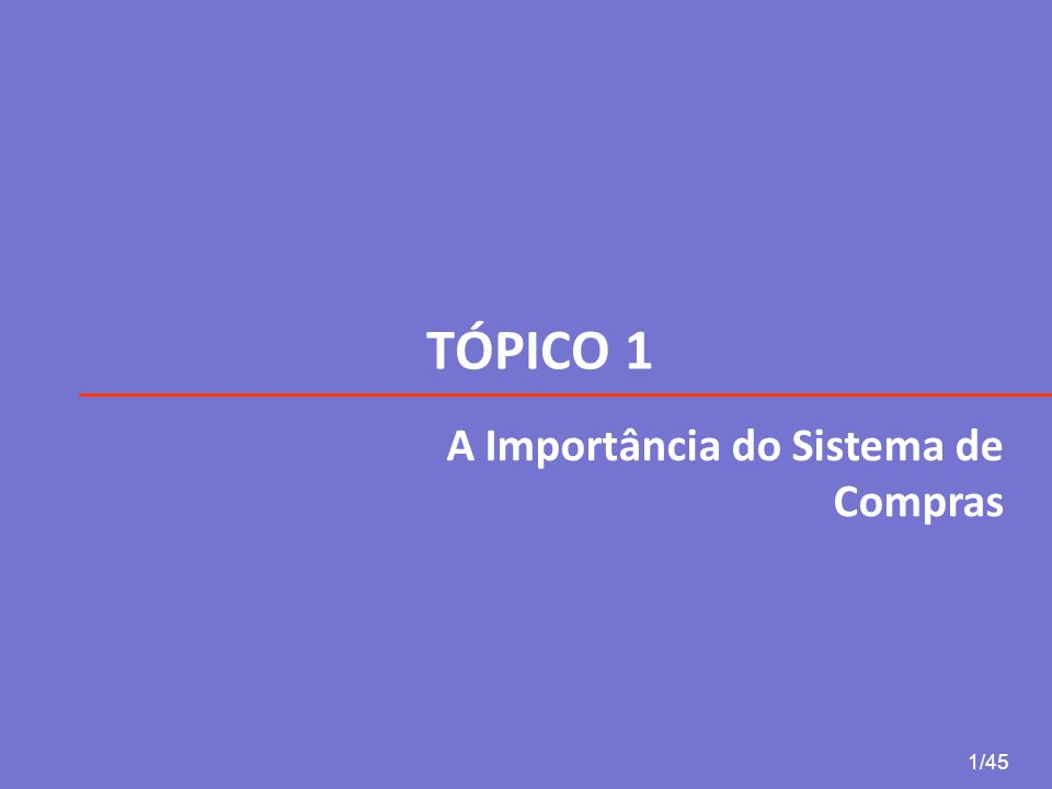 TÓPICO 1 1/45 A Importância do Sistema de Compras