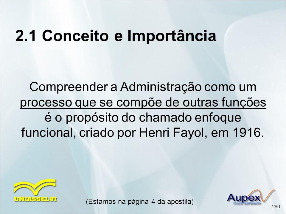 2.1 Conceito e Importância Compreender a Administração como um processo que se compõe de outras funções é o propósito do chamado enfoque funcional, cr