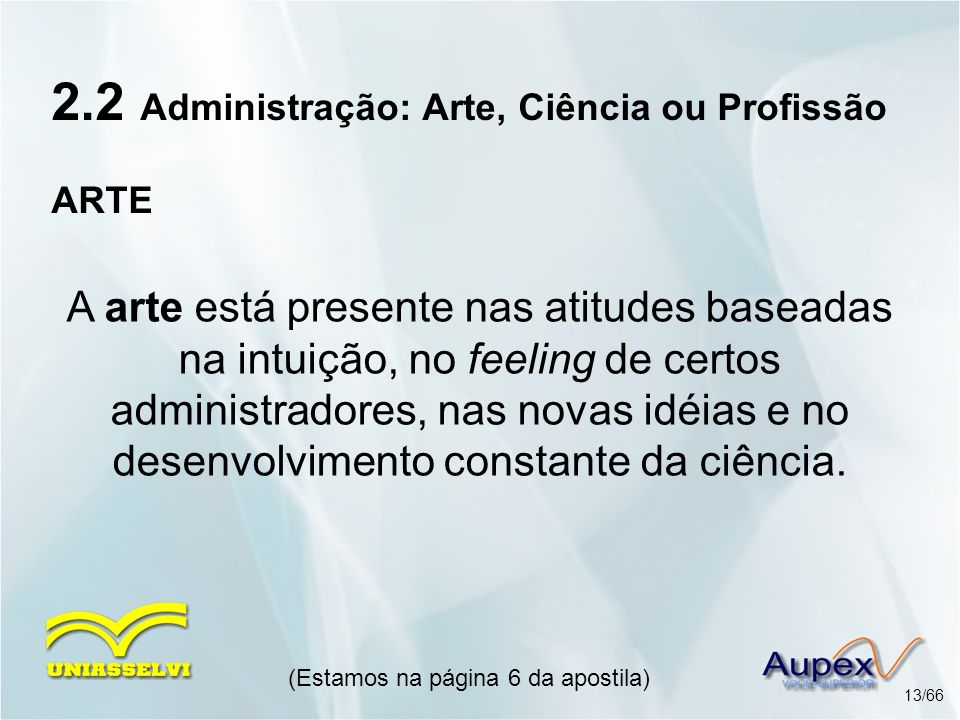 A arte está presente nas atitudes baseadas na intuição, no feeling de certos administradores, nas novas idéias e no desenvolvimento constante da ciênc