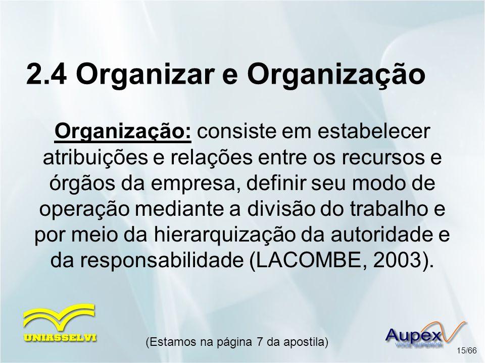 Organização: consiste em estabelecer atribuições e relações entre os recursos e órgãos da empresa, definir seu modo de operação mediante a divisão do