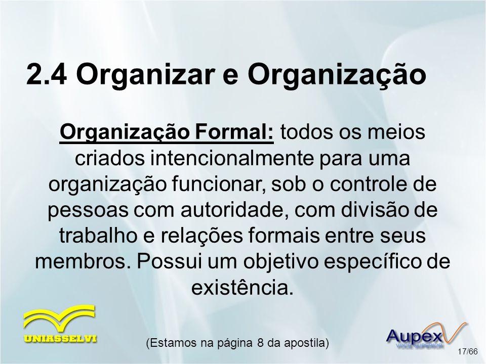 Organização Formal: todos os meios criados intencionalmente para uma organização funcionar, sob o controle de pessoas com autoridade, com divisão de t
