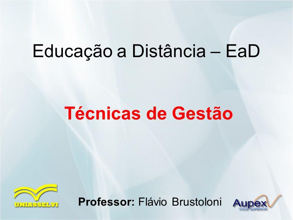 Educação a Distância – EaD Professor: Flávio Brustoloni Técnicas de Gestão