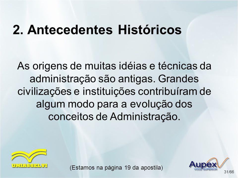 2. Antecedentes Históricos As origens de muitas idéias e técnicas da administração são antigas. Grandes civilizações e instituições contribuíram de al