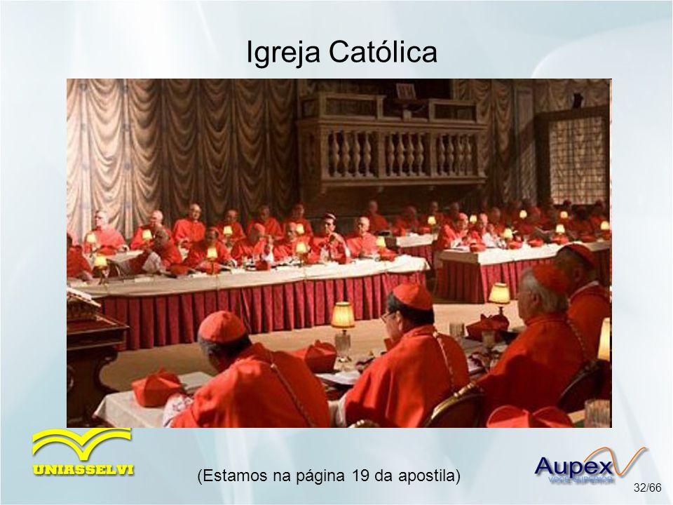(Estamos na página 19 da apostila) 32/66 Igreja Católica