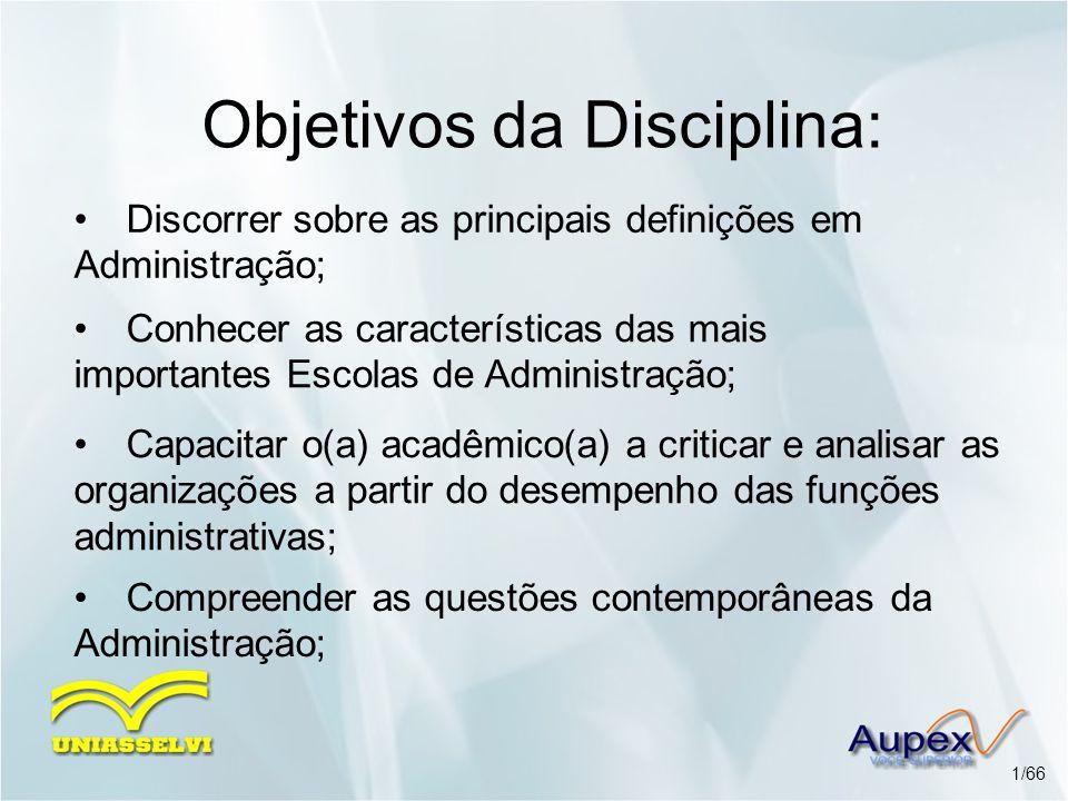 Objetivos da Disciplina: Discorrer sobre as principais definições em Administração; Capacitar o(a) acadêmico(a) a criticar e analisar as organizações