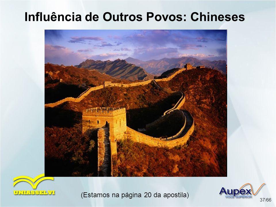 (Estamos na página 20 da apostila) 37/66 Influência de Outros Povos: Chineses