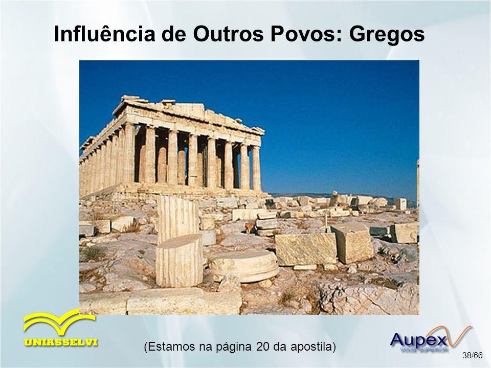 (Estamos na página 20 da apostila) 38/66 Influência de Outros Povos: Gregos