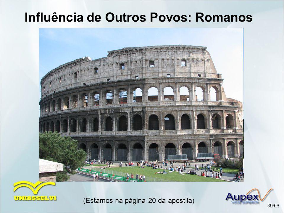 (Estamos na página 20 da apostila) 39/66 Influência de Outros Povos: Romanos